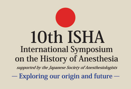 10th ISHA International Symposium on the History of Anesthesia Supported by the Japanese Society of Anesthesiologists